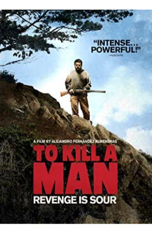 To Kill a Man Alejandro Fernández Almendras