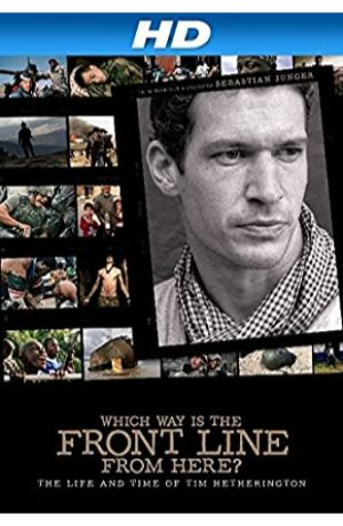Which Way Is the Front Line from Here? The Life and Time of Tim Hetherington James Brabazon