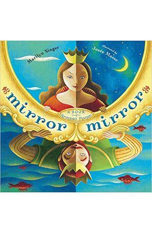 Mirror Mirror: A Book of Reversible Verse Marilyn Singer