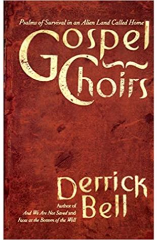Gospel Choirs: Psalms of Survival in an Alien Land Called Home by Derrick A. Bell
