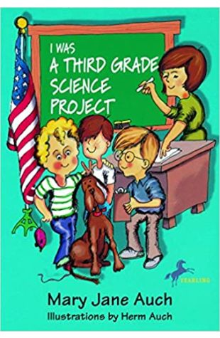 I Was a Third Grade Science Project Mary Jane Auch and M.J. Auch