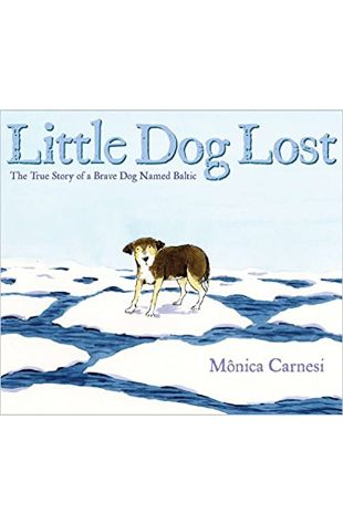 Little Dog Lost: The True Story of a Brave Dog Named Baltic by Monica Carnesi