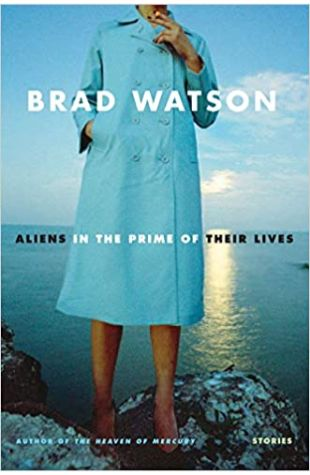 Aliens in the Prime of Their Lives Brad Watson
