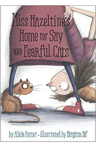 Miss Hazeltine's Home for Shy and Fearful Cats Alicia Potter