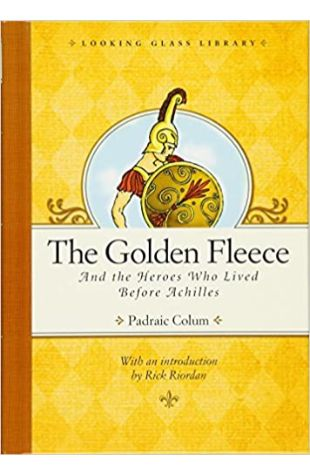 The Golden Fleece and the Heroes Who Lived Before Achilles Padraic Colum