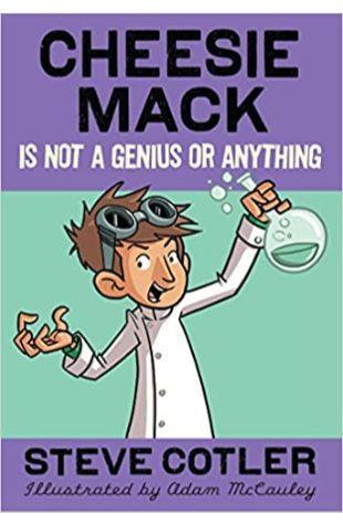 Cheesie Mack Is Not a Genius or Anything Steve Cotler