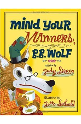 Mind Your Manners, B. B. Wolf Judy Sierra