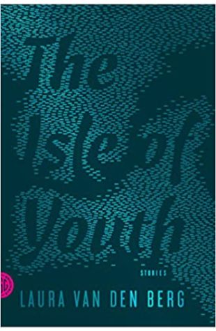 The Isle of Youth: Stories by Laura Van Den Berg