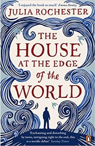 The House at the Edge of the World Julia Rochester