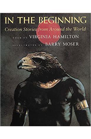 In The Beginning: Creation Stories from Around the World Virginia Hamilton