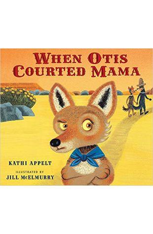 When Otis Courted Mama Kathi Appelt