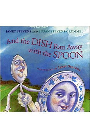 And the Dish Ran Away with the Spoon Janet Stevens and Susan Stevens Crummel