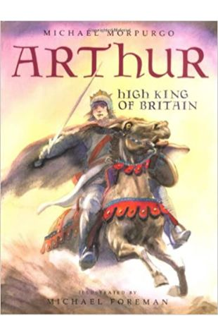 Arthur, High King of Britain Michael Morpurgo