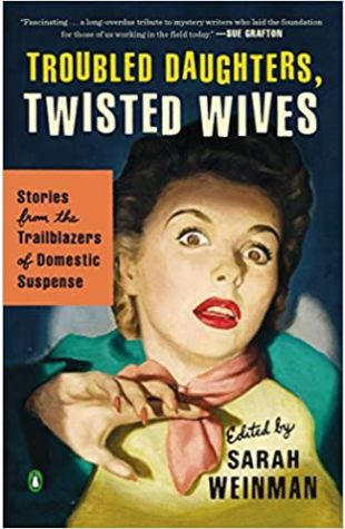 Troubled Daughters, Twisted Wives by Sarah Weinman