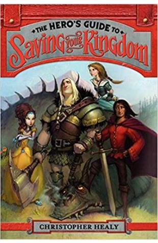 The Hero's Guide to Saving Your Kingdom Christopher Healy