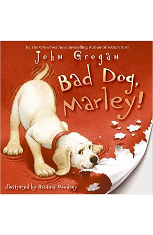 Bad Dog, Marley! by John Grogan