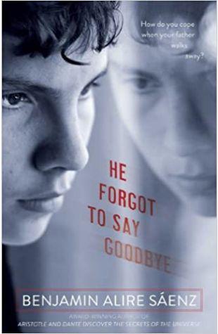 He Forgot to Say Goodbye Benjamin Alire Saenz