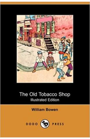 The Old Tobacco Shop: A True Account of What Befell a Little Boy in Search of Adventure William Bowen