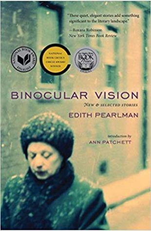 Binocular Vision: New & Selected Stories Edith Pearlman
