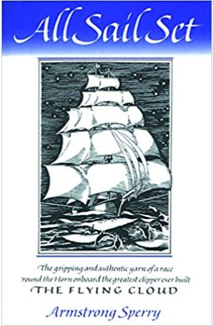 All Sail Set: A Romance of the Flying Cloud Armstrong Sperry