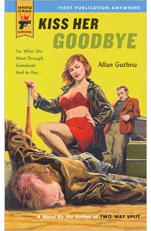 Kiss Her Goodbye Allan Guthrie