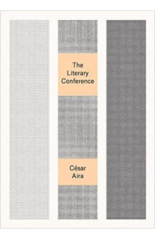 The Literary Conference Cesar Aira