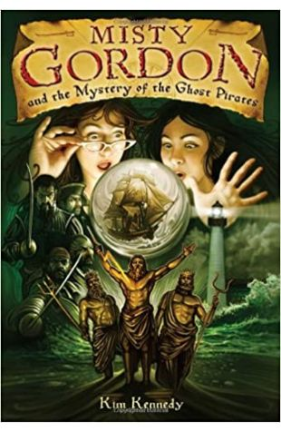 Misty Gordon and the Mystery of the Ghost Pirates Kim Kennedy