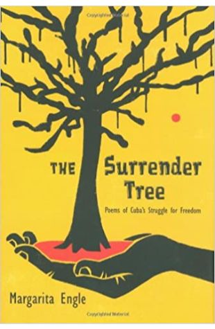 The Surrender Tree: Poems of Cuba's Struggle for Freedom Margarita Engle
