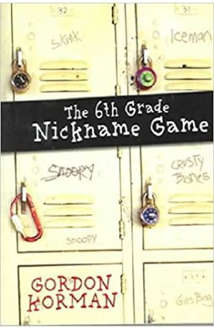 The Sixth Grade Nickname Game by Gordon Korman