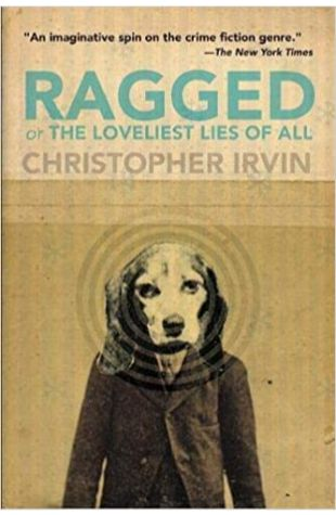 Ragged; Or, the Loveliest Lies of All Christopher Irvin