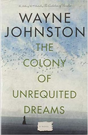 The Colony of Unrequited Dreams Wayne Johnston