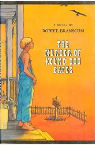 The Murder of Hound Dog Bates by Robbie Branscum