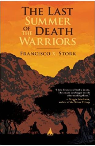 The Last Summer Of The Death Warriors Francisco X. Stork