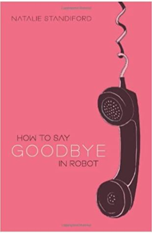How To Say Goodbye In Robot Natalie Standiford