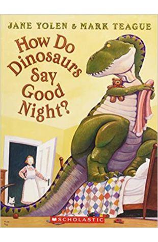 How Do Dinosaurs Say Good Night? Jane Yolen