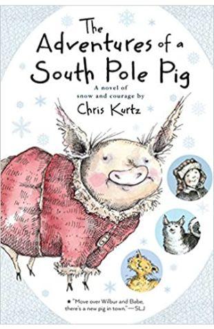 The Adventures of a South Pole Pig Chris Kurtz