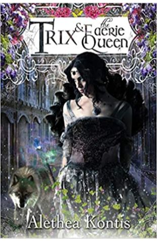 Trix and the Faerie Queen Alethea Kontis