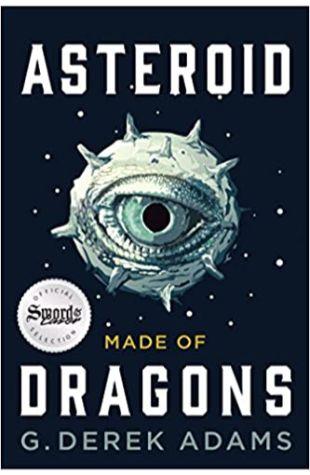 Asteroid Made of Dragons G. Derek Adams