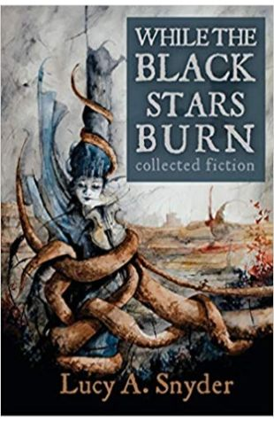 While the Black Stars Burn by Lucy A. Snyder