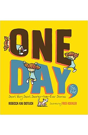 One Day, the End.: Short, Very Short, Shorter-Than-Ever Stories Rebecca Kai Dotlich