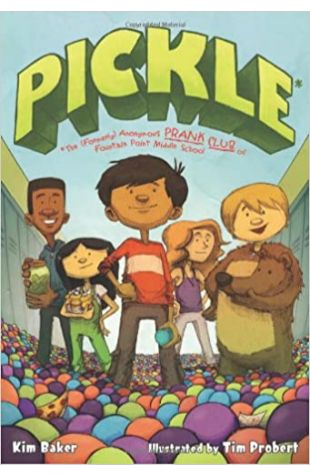 Pickle*: *The (Formerly) Anonymous Prank Club of Fountain Point Middle School Kim Baker