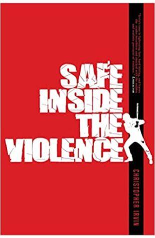 Safe Inside the Violence Christopher Irvin