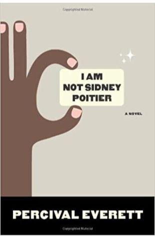 I Am Not Sidney Poitier by Percival Everett
