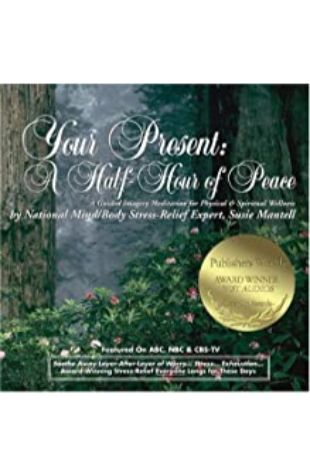 Your Present: A Half-Hour of Peace Susie Mantell