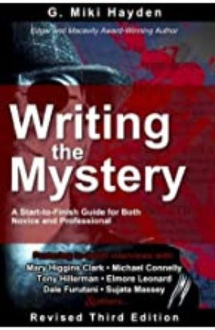 Writing the Mystery: A Start to Finish Guide for Both Novice and Professional by G. Miki Hayden