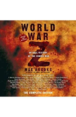 WORLD WAR Z: THE COMPLETE EDITION: An Oral History of the Zombie War by Max Brooks