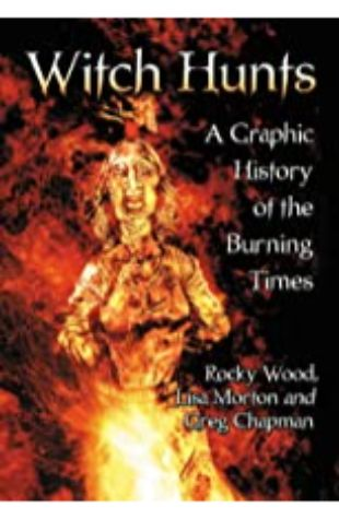 Witch Hunts: A Graphic History of the Burning Times by Rocky Wood & Lisa Morton