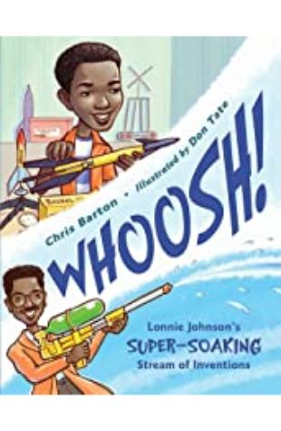 Whoosh!: Lonnie Johnson's Super-Soaking Stream of Inventions by Chris