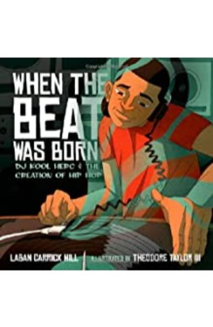 When the Beat Was Born: DJ Kool Herc and the Creation of Hip Hop by Laban Carrick Hill