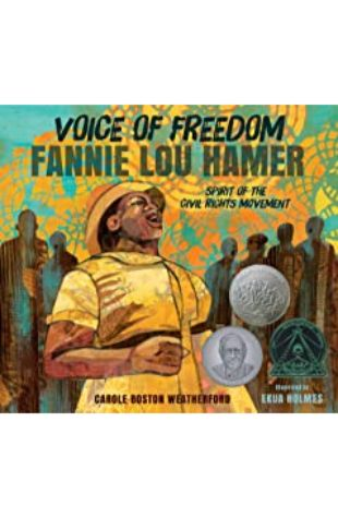 Voice of Freedom: Fannie Lou Hamer, Spirit of the Civil Rights Movement Carole Boston Weatherford